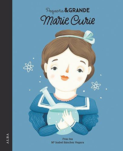 Pequeña & Grande Marie Curie por Mª Isabel Sánchez Vegara
