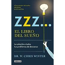 Zzz# El Libro del Sueño: La Solucion a Todos Tus Problemas de Descanso/The Sle Ep Solution: Why Your Sleep Is Broken and How to Fix It