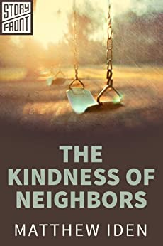 The Kindness of Neighbors (A Short Story) by [Iden, Matthew]