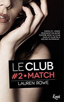 Match : Le Club - Volume 2 par [Rowe, Lauren]