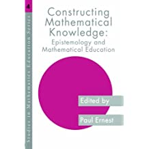 Constructing Mathematical Knowledge: Epistemology and Mathematics Education (Studies in Mathematics Education) by Paul Ernest (1996-05-28)