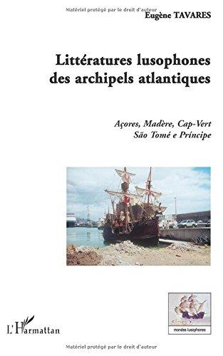 Littératures lusophones des archipels atlantiques : Açores, Madère, Cap-Vert, São Tomé e Principe