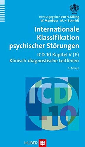 Internationale Klassifikation psychischer Störungen: ICD–10 Kapitel V (F) Klinisch–diagnostische Leitlinien