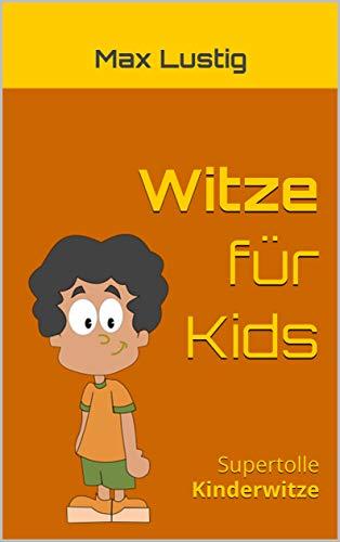 Witze für Kids: Supertolle Kinderwitze (Witze für Kids 2019, witze für kinder, witze für erstleser, witze schule, witze kinder, witzesammlung, witze deutsch, ... witze ab 10 jahre, witzig, witzige bücher)