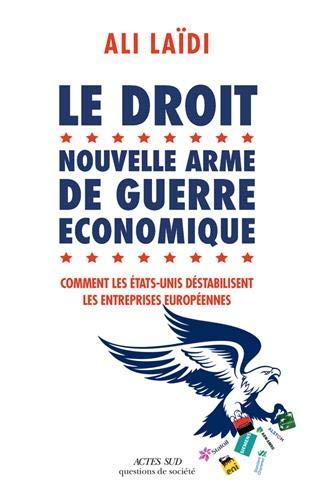Le droit, nouvelle arme de guerre économique : Comment les Etats-Unis destabilisent les entreprises européenne par  (Broché - Feb 20, 2019)