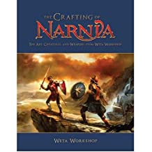 The Crafting of Narnia: the Art, Creatures and Weapons from Weta Workshop (Hardback) - Common