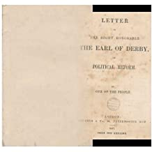 Letter to the Right Honorable the Earl of Derby, on Political Reform