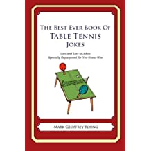 The Best Ever Book of Table Tennis Jokes: Lots and Lots of Jokes Specially Repurposed for You-Know-Who