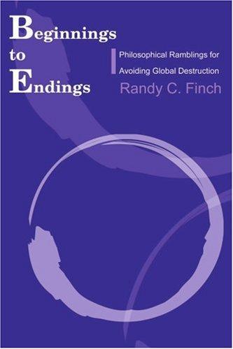 Beginnings to Endings: Philosophical Ramblings for Avoiding Global Destruction