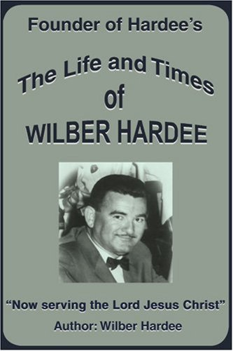 the-life-and-times-of-wilber-hardee-founder-of-hardees-by-wilber-hardee-2000-12-06