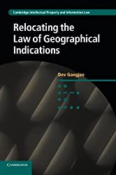 Relocating the Law of Geographical Indications (Cambridge Intellectual Property and Information Law) by Dev Gangjee (2015-07-09)