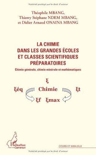 Chimie dans les grandes écoles et les classes scientifiques préparatoires, Chimie générale, chimie minérale et mathématiques de Mbang/Ndem Mbang/Onaima Mbang (28 mai 2013) Broché