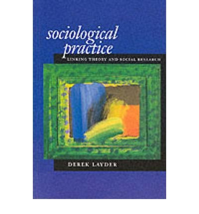 [(Sociological Practice: Linking Theory and Social Research)] [Author: Derek Layder] published on (October, 1998)