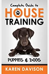 Complete Guide to House Training Puppies and Dogs: Volume 2 (Positive Dog Training) Paperback