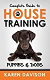 Complete Guide to House Training Puppies and Dogs: Volume 2 (Positive Dog Training)