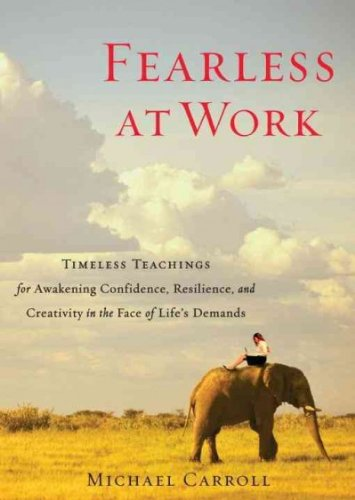 Fearless at Work Timeless Teachings for Awakening Confidence, Resilience, and Creativity in the Face of Life's Demands by Carroll, Michael ( AUTHOR ) Nov-13-2012 Paperback