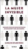 La mujer invisible: Descubre cómo los datos configuran un mundo hecho por y para los hombres par Caroline Criado Perez