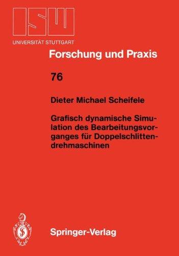 Grafisch dynamische Simulation des Bearbeitungsvor- ganges für Doppelschlitten- drehmaschinen (ISW Forschung und Praxis, Band 76)