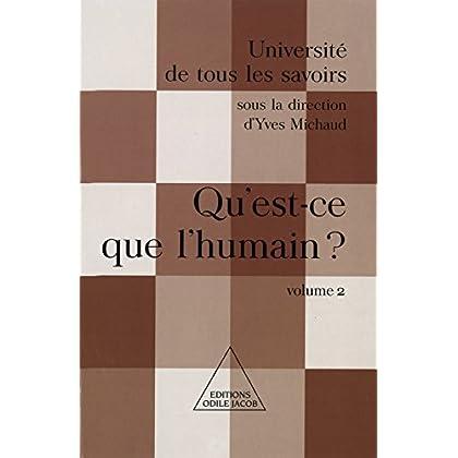 Qu'est-ce que l'humain ?: (Volume 2) (Université de tous les savoirs)
