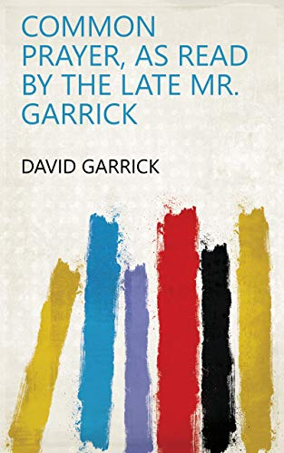 Common Prayer, as read by the late Mr. Garrick (English Edition)
