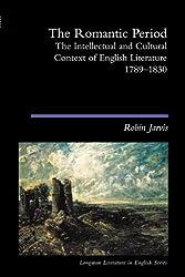 The Romantic Period: The Intellectual & Cultural Context of English Literature 1789-1830: The Intellectual and Cultural Context of English Literature 1789-1830 (Longman Literature In English Series)