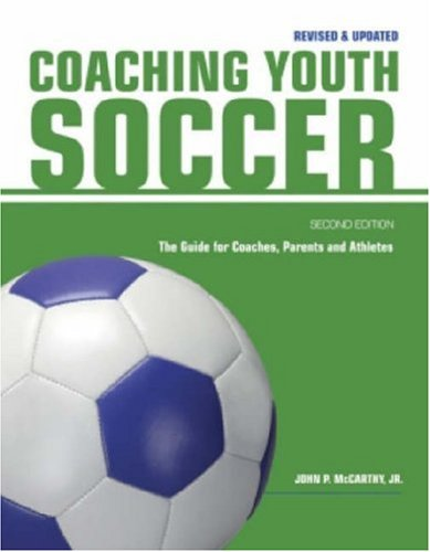 Coaching Youth Soccer: The Guide for Coaches, Parents and Athletes (Heather Mitts)