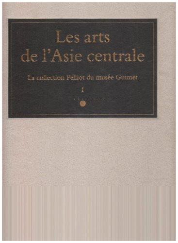 Les arts de l'Asie centrale: La collection Paul Pelliot du Musée national des arts asiatiques--Guimet