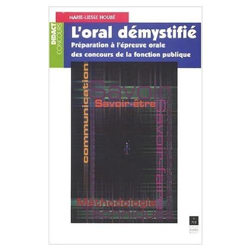L'oral démystifié : Préparation à l'épreuve orale des concours de la fonction publique de Marie-Liesse Houbé-Masse ( 11 septembre 2003 )