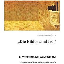 Die Bilder sind frei: Luther und die Avantgarde - Religions- und kunstpädagogische Impulse
