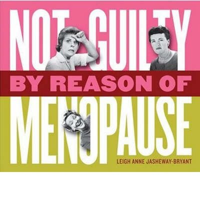 [(Not Guilty by Reason of Menopause)] [Author: Leigh Anne Jasheway-Bryant] published on (October, 2008)