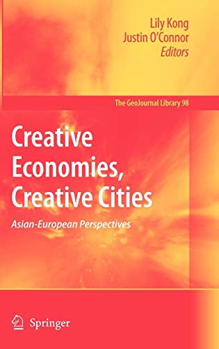 Creative Economies, Creative Cities: Asian-European Perspectives (GeoJournal Library, Band 98)