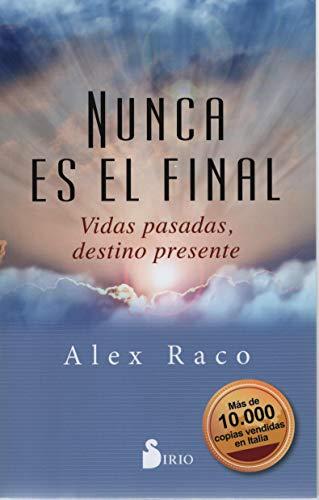 Nunca es el final: Vidas pasadas, destino presente por Alex Raco