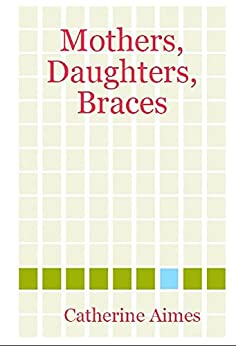 Mothers, Daughters, Braces (A Dr.Samantha Wrighting Novel) by [Aimes, Catherine]