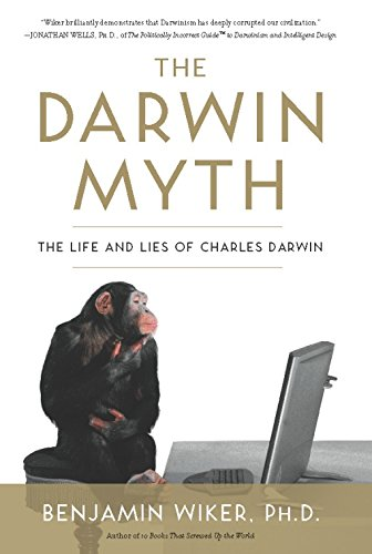 The Darwin Myth: The Life and Lies Charles Darwin by [Wiker, Benjamin]