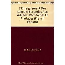 L'Enseignement Des Langues Secondes Aux Adultes: Recherches Et Pratiques