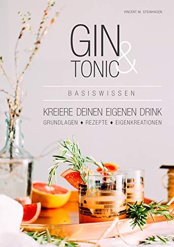 Gin & Tonic Basiswissen: Gin Tonic Rezepte, Gin Grundlagen, Kreiere deinen eigenen Drink, Grundlagen, Rezepte, Eigenkreation