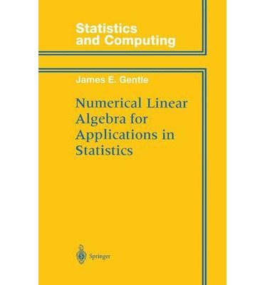 [(Numerical Linear Algebra for Applications in Statistics )] [Author: James E. Gentle] [Oct-2012]