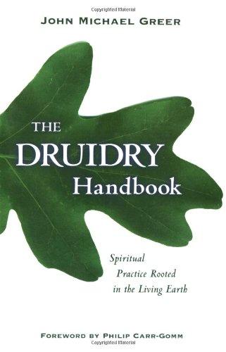 The Druidry Handbook: Spiritual Practice Rooted in the Living Earth por John Michael Greer