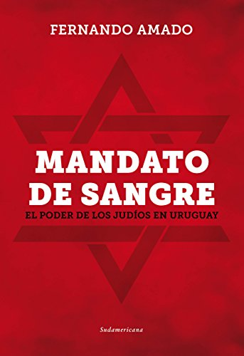 Mandato de sangre: El poder de los judíos en Uruguay por Fernando Amado