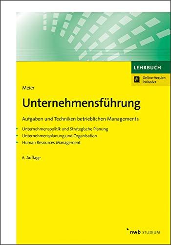 Unternehmensführung: Aufgaben und Techniken betrieblichen Managements. Unternehmenspolitik und Strategische Planung. Unternehmensplanung und ... Management. (NWB Studium Betriebswirtschaft)