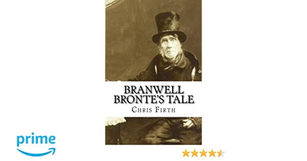 Branwell Brontes Tale - (Who Wrote Wuthering Heights?)