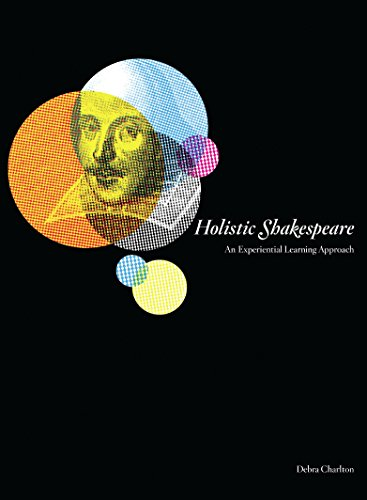 Holistic Shakespeare: An Experiential Learning Approach