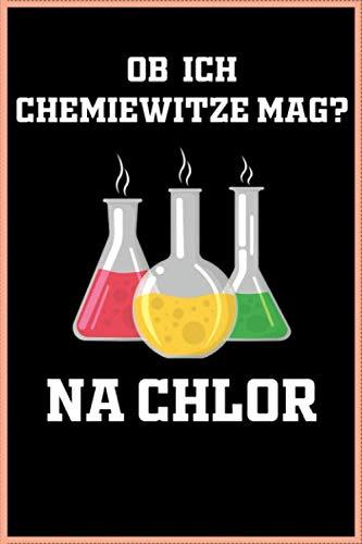 Ob ich Chemie-Witze mag? Na Chlor: Journal, Tagebuch, Notizbuch, Ideenbuch, Malbuch, Schreibbuch   das Buch für Chemiker   120 Seiten   gepunktetes Papier   6 x 9 inch (ca. DIN A5)