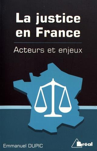 La justice en France, acteurs et enjeux par Emmanuel Dupic