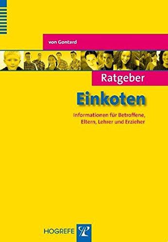 Ratgeber Einkoten: Informationen für Betroffene, Eltern, Lehrer und Erzieher (Ratgeber Kinder- und Jugendpsychotherapie)