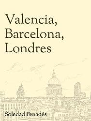 Valencia, Barcelona, Londres (Spanish Edition)