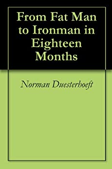 From Fat Man to Ironman in Eighteen Months by [Duesterhoeft, Norman, Duesterhoeft, Cathy]