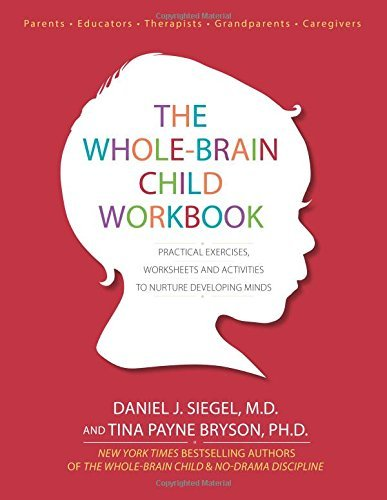 The Whole-Brain Child Workbook: Practical Exercises, Worksheets and Activitis to Nurture Developing Minds by Siegel, Daniel J, Payne Bryson, Tina (June 1, 2015) Paperback
