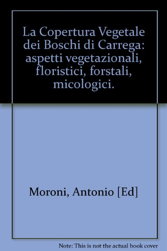 La Copertura Vegetale dei Boschi di Carrega: aspetti vegetazionali, floristici, forstali, micologici.
