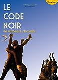 Le Code noir: Une histoire de l'esclavage